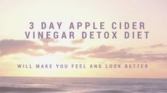 3 Day Apple Cider Vinegar Detox Diet!