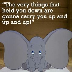 The very things that held you down are gonna carry you up and up and up!  #Disney #Dumbo
