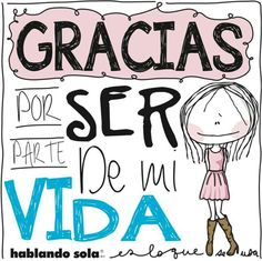 Thank you for being a part of my life :) Laura Lee, Just For You, Love You, My Love, Mr Wonderful, Little Bit, Best Friends Forever, Spanish Quotes, Friendship Quotes