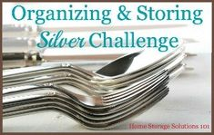 How to storing silver properly to lessen tarnishing {Part of the 52 Week Organized Home Challenge on Home Storage Solutions 101}