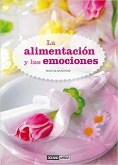 Alimentación y las emociones, La: MONTSE BRADFORD: 9788475567624: Amazon.com: Books