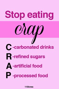 stop eating crap  C- carbonated drinks R-refined sugars A-artificial food P-processed food