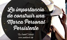 La importancia de construir una Marca Personal Persistente