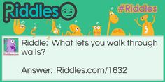 What lets you walk through walls?. Answer:  https://www.riddles.com/1632 #riddles