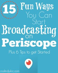 Here are 15 Fun Ways You Can Start Broadcasting on Periscope plus 6 tips to get started