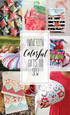 19 Colorful Gifts to Sew -- some great ideas for using up your fabric scraps in here.