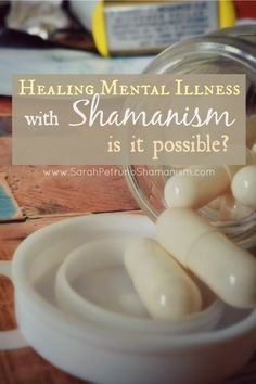 Healing Mental Illness with Shamanism - Is it possible?