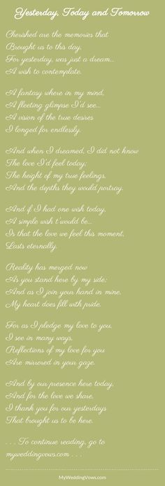 Cherished are the memories that Brought us to this day, For yesterday, was just a dream... A wish to contemplate. A fantasy where in my mind, A fleeting glimpse I'd see... A vision of the true desires I longed for endlessly. And...