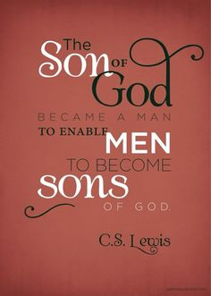 The Son of God became a man to enable men to become sons of God.Lewis - Son of God Quotable Quotes, Bible Quotes, Bible Verses, Me Quotes, Scriptures, Faith Quotes, The Words, Cool Words, Great Quotes