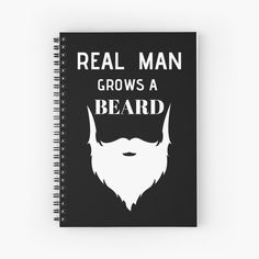 'Real Man Grows a Beard' Spiral Notebook by RIVEofficial