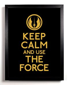 """Keep Calm and Use the Force"" - Star Wars Jedi Order"