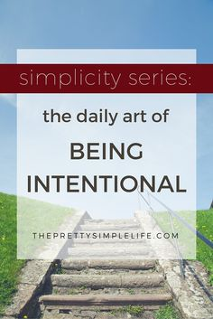 Being intentional every day can keep your journey towards simple living on track. Read more here. || ThePrettySimpleLife.com