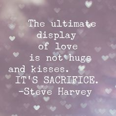 LOVE, 'The ultimate display of love is not hugs and kisses; it's sacrifice.' by Steve Harvey Steve Harvey Quotes, Hopeless Romantic, My Guy, Love And Marriage, Marriage Advice, True Words, Relationship Quotes, Relationships, Cool Words