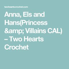 Anna, Els and Hans(Princess & Villains CAL) – Two Hearts Crochet