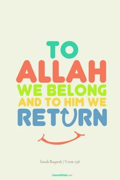 To God we Belong and to Him we will Return. Quran ❤ :-)