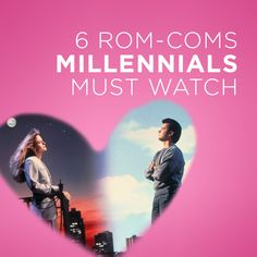 Rom-Coms Millennials Must Watch including Sleepless in Seattle, Valley Girl, When Harry Met Sally, Four Weddings and a Funeral, Before Sunrise