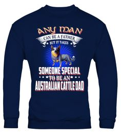 Any Man Can Be An Australian Cattle Dad  #gift #idea #shirt #image #doglovershirt #lovemypet