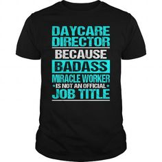 DAYCARE DIRECTOR Because BADASS Miracle Worker Isn't An Official Job Title T Shirts, Hoodies, Sweatshirts. GET ONE ==> https://www.sunfrog.com/LifeStyle/DAYCARE-DIRECTOR-BADASS-Black-Guys.html?41382