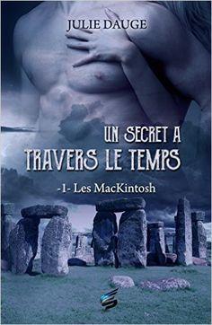 Les MacKintosh Tome 1 - Un secret à travers le temps: Amazon.fr: Julie Dauge: Livres