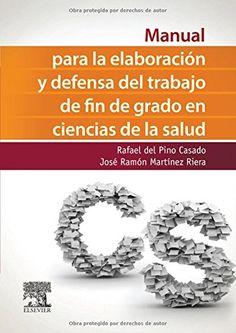 Manual para la elaboración y defensa del trabajo de fin de grado en ciencias de la salud / Rafael del Pino Casado, José Ramón Martínez Riera [directores]