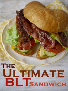 The Ultimate BLT Sandwich!   (Seriously, this recipe will blow you away!)