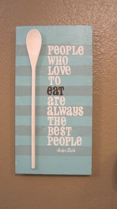 """People who love to eat are the best people."" Julia Child"