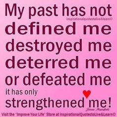 True story! It's hard work getting past my past but it is so amazing when I do.