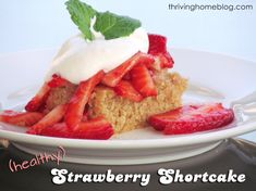 healthy strawberry shortcake - switch out the milk for almond milk and use coconut whipped cream instead of cream.