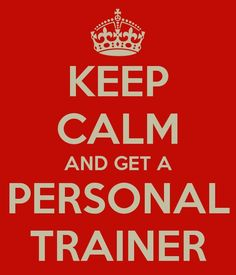 Keep Calm and get a Personal Trainer