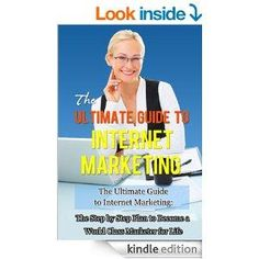Internet Marketing: The Step by Step Plan to Become a World Class Marketer for Life (Internet Marketing, Online Marketing, Passive Income) - Free Ebooks, Cheap Books, and Kindle Books!