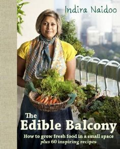 The Edible Balcony by Indira Naidoo (9781921382536)   Buy online at Bookworld