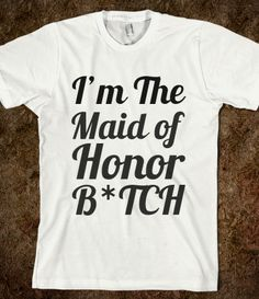 Supermarket: I'm The Maid of Honor B*tch from Glamfoxx Shirts