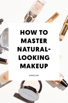 How to create a natural-looking makeup look