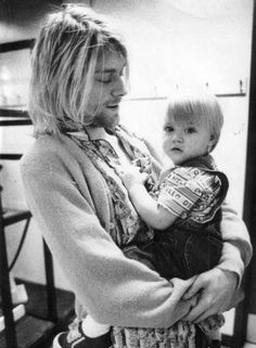 I've seen a picture of you look like this. Kurt Cobain with his daughter, Frances Bean.