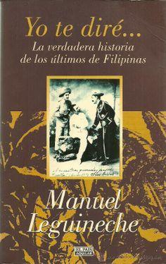"""Yo te diré...: la verdadera historia de los últimos de Filipinas (1896-1898).  """"Obra recomendada en la selección bibliográfica sobre el periodista y escritor Manuel Leguineche"""""""