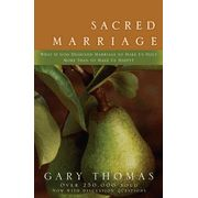 Sacred Marriage: What if God Designed Marriage to Make Us Holy More Than to Make Us Happy   -               By: Gary L. Thomas