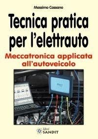 TECNICA PRATICA PER L'ELETTRAUTO - Meccatronica applicata all'autoveicolo