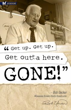 """""""Get up. Get up. Get outta here. Gone!"""" #UECKER #BREWERS"""
