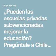 ¿Pueden las escuelas privadas subvencionadas mejorar la educación? Pregúntale a Chile - Ideas que Cuentan