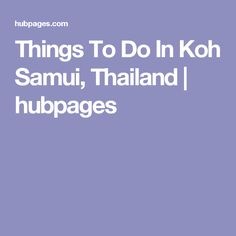 Things To Do In Koh Samui, Thailand | hubpages