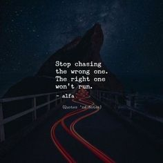Stop chasing the wrong one. The right one won't run. - Alfa —via http://ift.tt/2eY7hg4