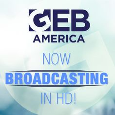GEB America, now broadcasting in HD!