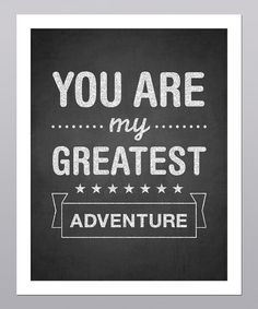 Take a look at this 'You Are My Greatest Adventure' Print on zulily today!