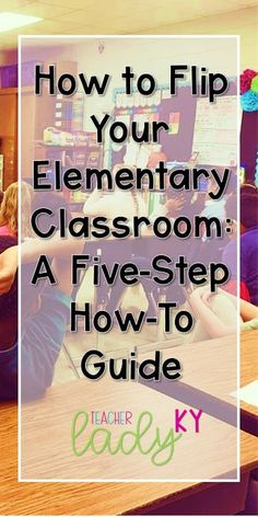 So You Want to Flip Your Elementary Classroom... Now What?   Teacher Lady KY