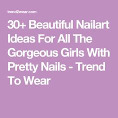 30+ Beautiful Nailart Ideas For All The Gorgeous Girls With Pretty Nails - Trend To Wear