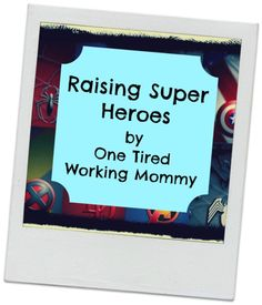 Raising Super Heroes by One Tired Working Mommy