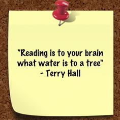 """""""Reading is to your brain what water is to a tree."""" ~ Terry Hall"""
