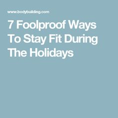 7 Foolproof Ways To Stay Fit During The Holidays