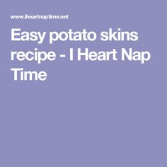 Easy potato skins recipe - I Heart Nap Time