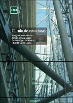 CÁLCULO DE ESTRUCTURAS. Juan José Benito Muñoz, Ramón Álvarez Cabal, Enrique López del Hierro, Eduardo Salete Casino. Localización: SECCIÓN UNED